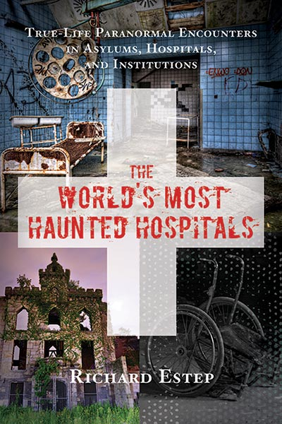 The World's Most Haunted Hospitals by Richard Estep