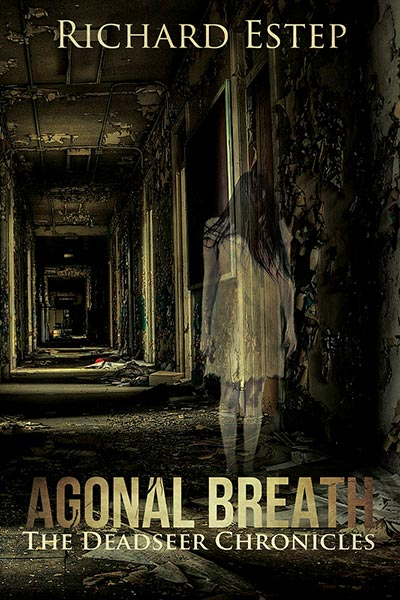 Agonal Breath: Supernatural Fiction by Richard Estep