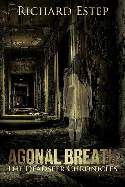 Agonal Breath: Supernatural Fiction by Richard Estep