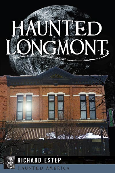 Haunted Longmont by Richard Estep